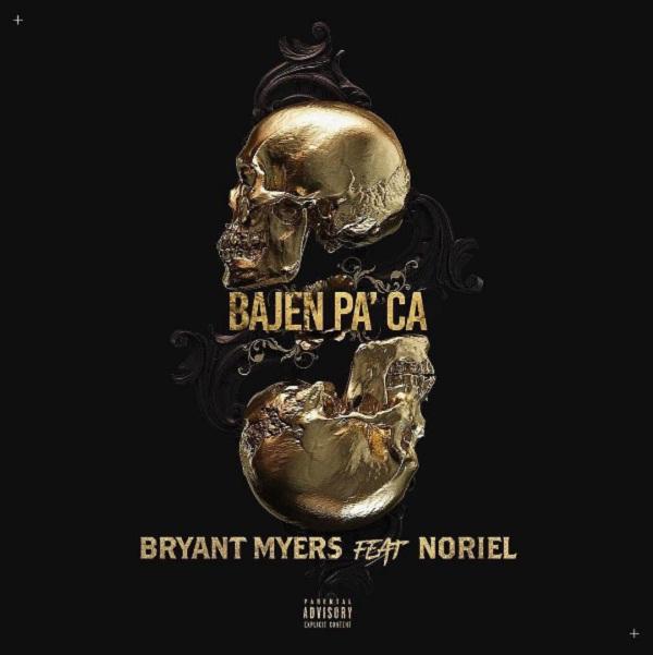 Bryant Myers Ft. Noriel – Bajen Pa Ca - Bryant Myers Ft. Noriel – Bajen Pa' Ca