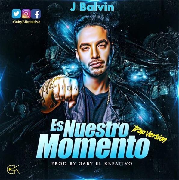 Cover J Balvin – Es Nuestro Momento Trap Version Prod. Gaby El Kreativo - Cover: J Balvin – Es Nuestro Momento (Trap Version) (Prod. Gaby El Kreativo)
