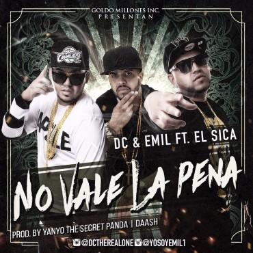 DCY - DC Y Emil Ft. El Sica – No Vale La Pena (Prod. Yanyo The Secret Panda Y Daash)