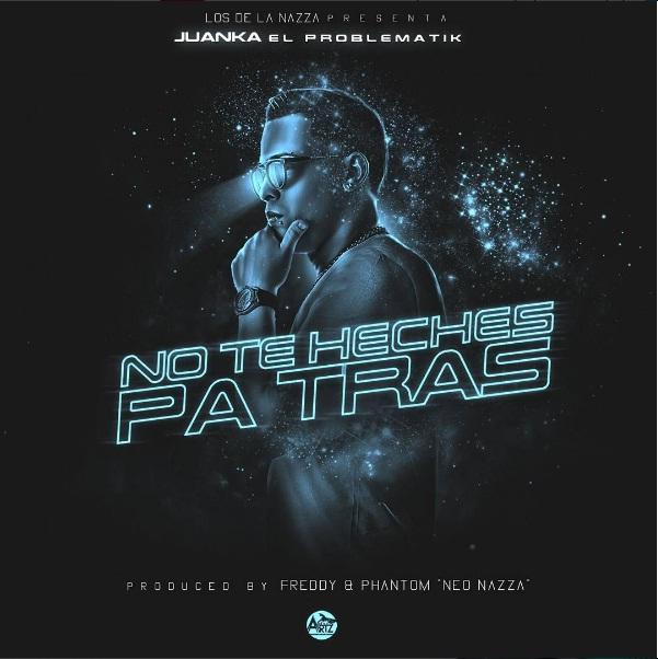 Juanka El Problematik No Te Heches Pa Atras Prod. Neo Nazza - Cover: Juanka El Problematik – No Te Heches Pa' Atras (Prod. Neo Nazza)