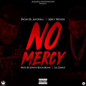 NOMER - Pacho El AntiFeka Ft. Miky Woodz – No Mercy (Prod. Jowny Boom Boom Y Lil Geniuz)