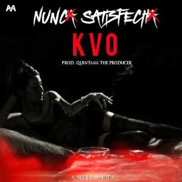 NUNCAS - KVO – Nunca Satisfecha (Prod. Quintana The Producer)