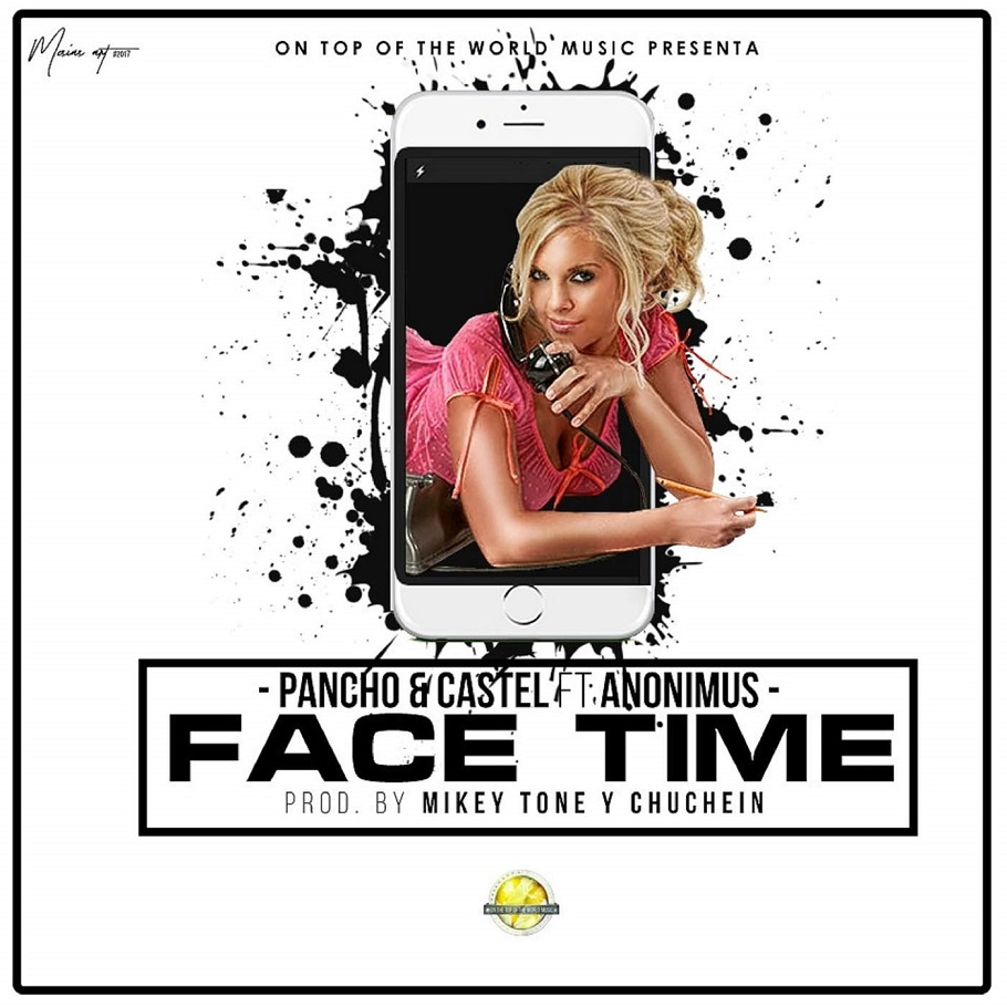 Pancho Y Castel Ft. Anonimus – Face Time - Pancho Y Castel Ft. Anonimus – Face Time