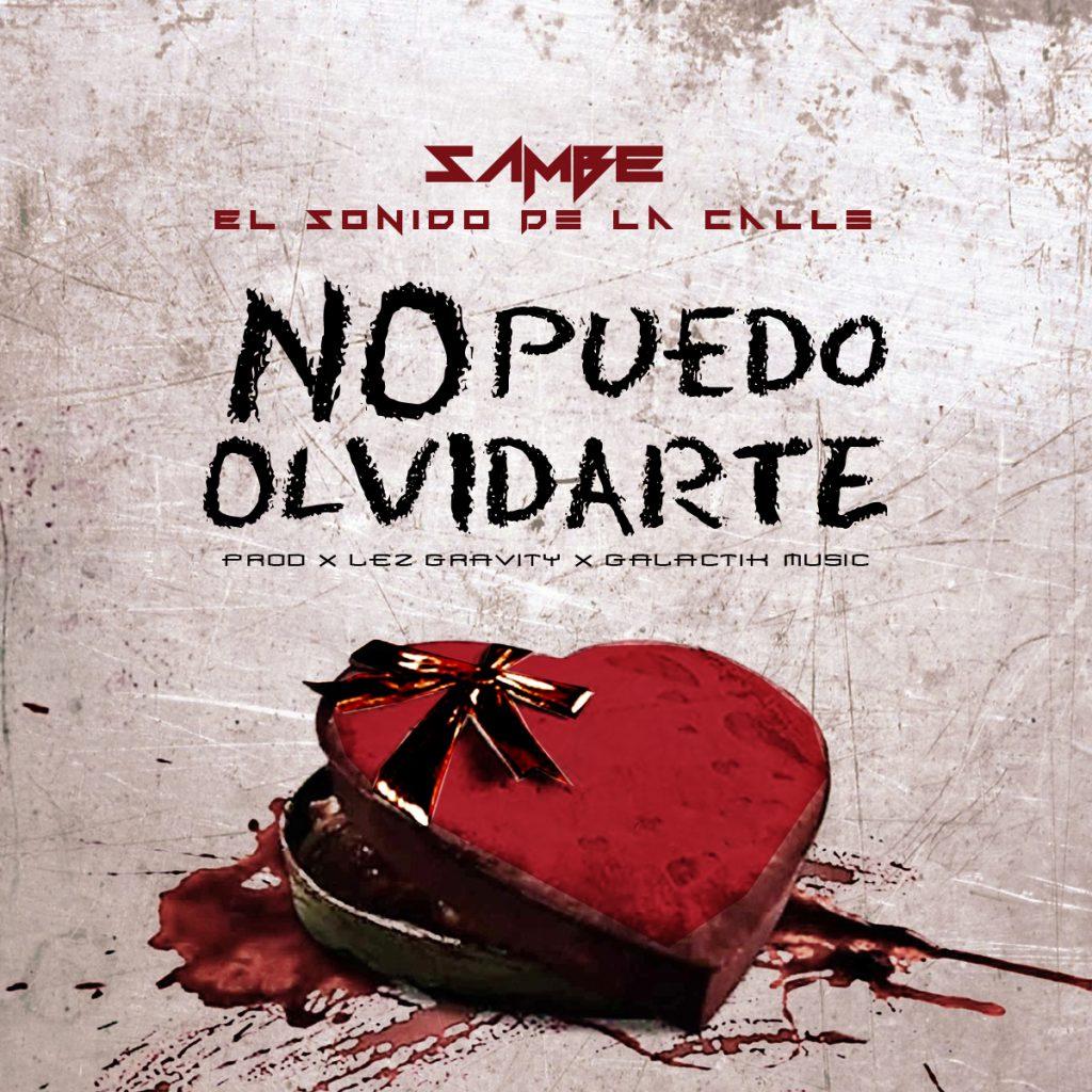 Sambe Cover - Sambe El Sonido De La Calle - No Puedo Olvidarte (Prod. By Lez Gravity Y Galactik Music)