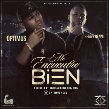 bien 370x370 - Optimus Ft. Benny Benni, Pacho, Endo y Maximus Wel – Me Encuentro Bien (Remix) (Video Lyric)