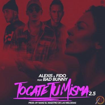 MJ 7 - Alexis y Fido Ft. Bad Bunny - Tocate Tu Misma 2.5 (Prod. Nan2 El Maestro De Las Melodias)