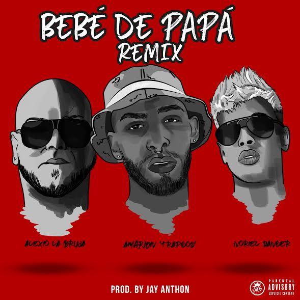 Amarion Ft. Noriel y Alexio La Bestia Bebe De Papa RMX - Amarion Ft. Noriel y Alexio La Bestia - Bebé De Papá (Official Remix)