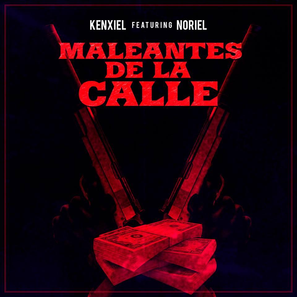 Kenxiel Ft. Noriel Maleantes De La Calle - Willy Notez Ft. Ozuna - Llegale