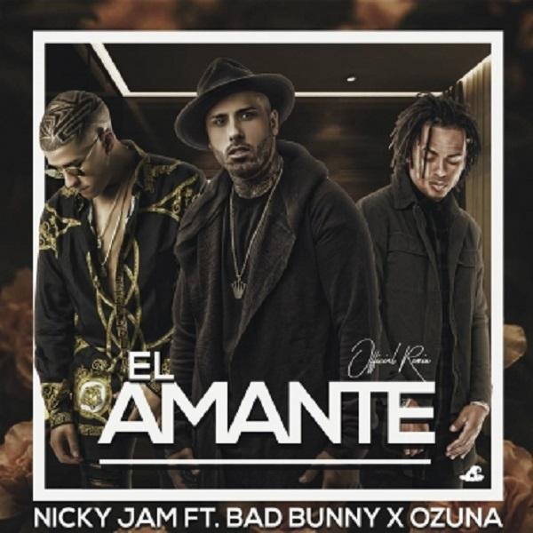 Nicky Jam Ft. Ozuna Y Bad Bunny – El Amante Official Remix - Nicky Jam Ft. Ozuna Y Bad Bunny – El Amante (Official Remix)
