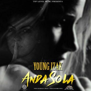 Young Izak Anda Sola Prod. Sebas Maximo Nivel Y Drezzy Drezz 370x370 - J Balvin – Sola (Official Video)