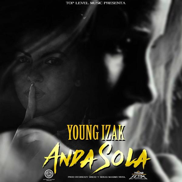 """Young Izak Anda Sola Prod. Sebas Maximo Nivel Y Drezzy Drezz - Young Izak Celebra El Estreno De Su Nuevo Sencillo """"Anda Sola"""""""