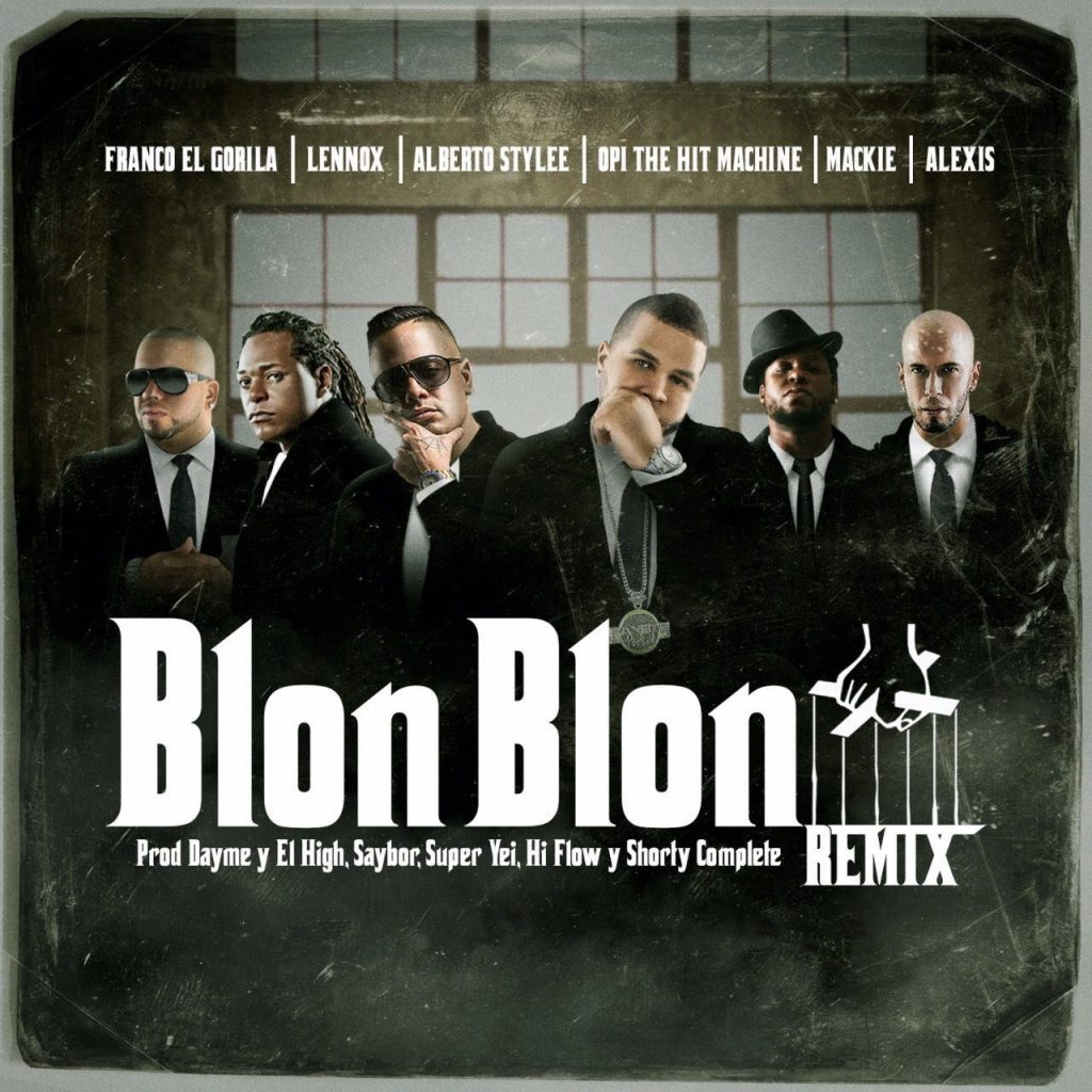 blon - Opi The Hit Machine Ft. Alberto Stylee, Franco El Gorila, Lennox, Mackie & Alexis – Blon Blon (Official Remix)