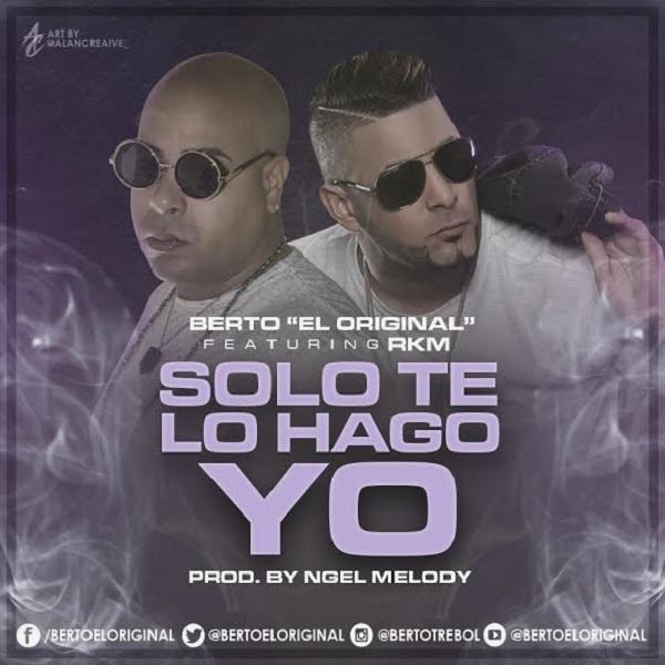 como 1 - Berto El Original Ft. RKM - Solo Te Lo Hago Yo (Official Remix)