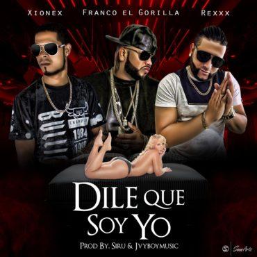 DILE 370x370 - Franco El Gorila Ft. Xionex & Rexxx - Dile Que Soy Yo