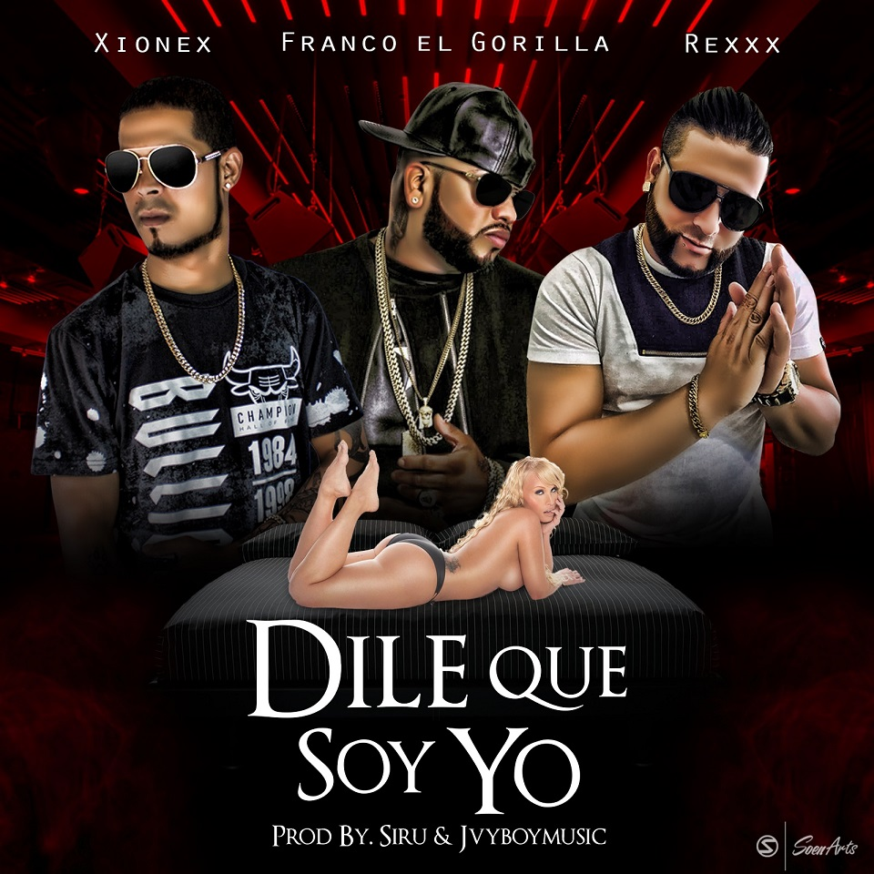 DILE - Franco El Gorila Ft. Xionex & Rexxx - Dile Que Soy Yo