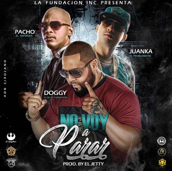 No Voy A Parar - Cover: Pacho El Antifeka Ft. Doggy Y Juanka El Problematik – No Voy A Parar (Prod. El Jetty)