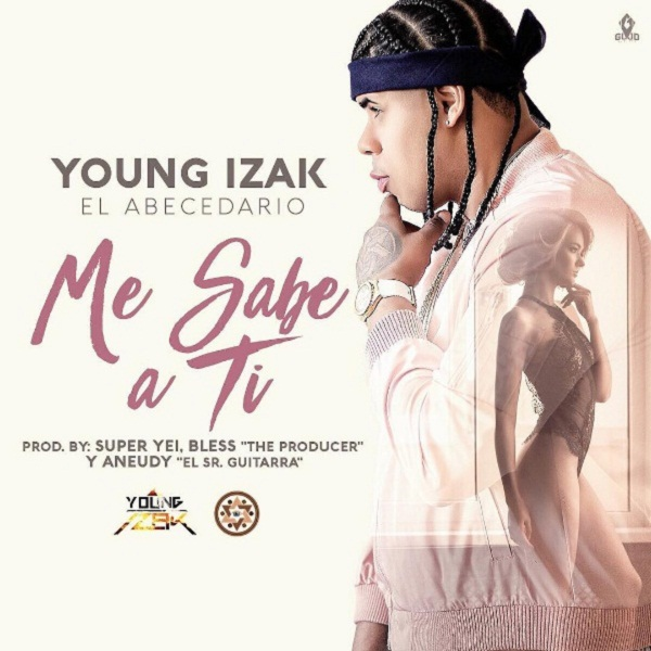 "Young Izak Me Sabe A Ti - Cover: Young Izak – Me Sabe A Ti (Prod. Super Yei, Bless ""The Producer"" Y Aneudy)"