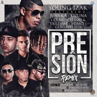 Presion Official Remix 370x370 - Young Izak Sorprende Con El Impactante Remix De Presión Junto A Juanka, Ozuna, Clandestino Y Yaliemm, Yomo Y Gustavo Elis