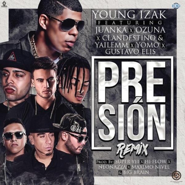Presion Official Remix - Young Izak Sorprende Con El Impactante Remix De Presión Junto A Juanka, Ozuna, Clandestino Y Yaliemm, Yomo Y Gustavo Elis
