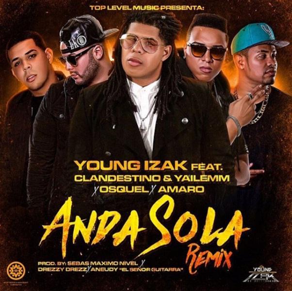 """Anda Sola Remix - Exitoso Estreno De """"Anda Sola Remix"""" De Young Izak Junto A Varios Artistas"""