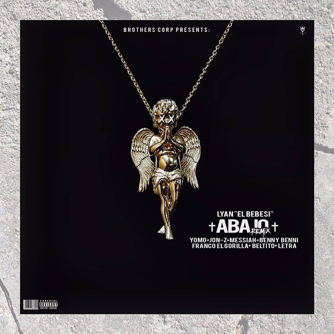 aba - Lyan El Bebesi Ft. Yomo, Jon Z, Messiah, Benny Benni, Franco El Gorila, Beltito Y Letra – Abajo (Official Remix)