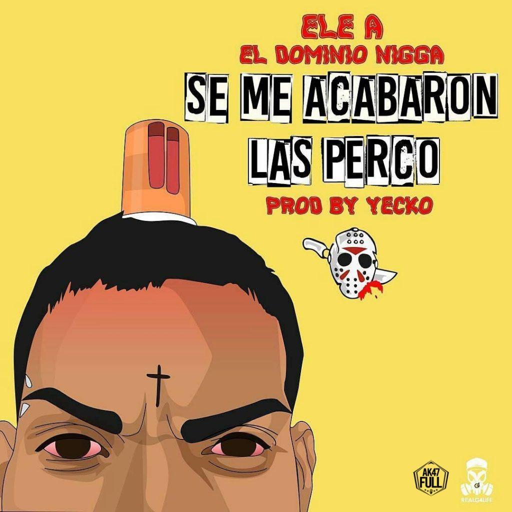 Ele A El Dominio – Se Me Acabaron Las Percos - Ele A El Dominio – Se Me Acabaron Las Percos