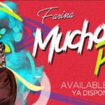 """Farina Lanzo Su Explosivo Sencillo """"Mucho Pa Ti"""" con Video Musical"""