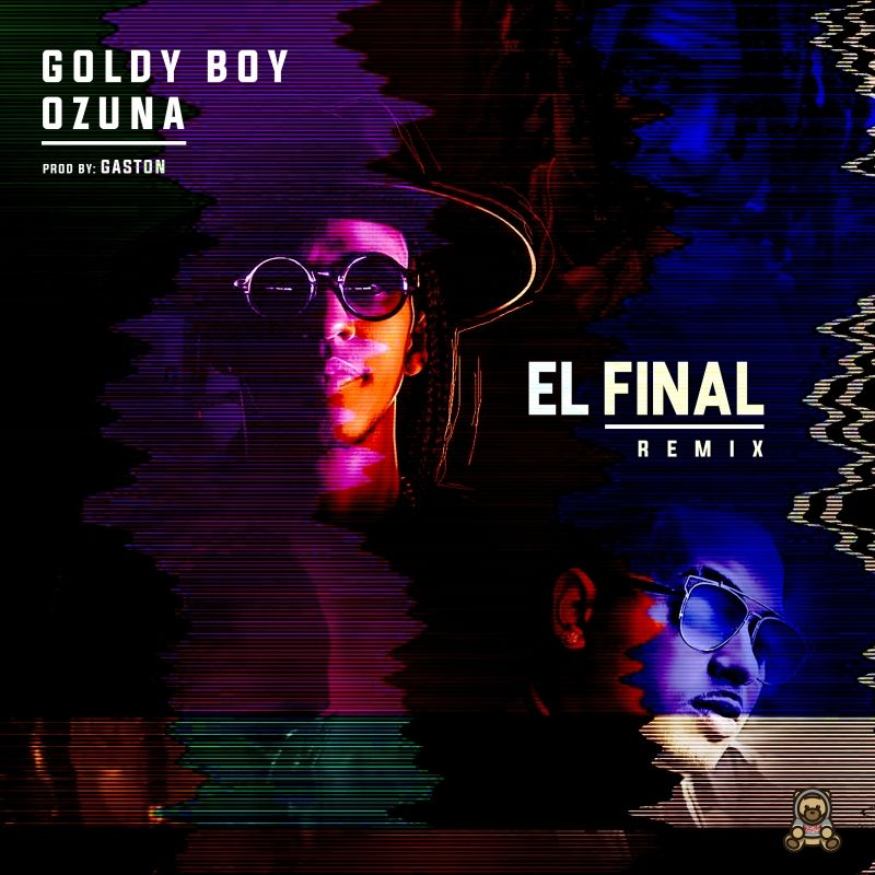 Goldy Boy Ft. Ozuna El Final Official Remix - Goldy Boy Ft. Ozuna – El Final (Official Remix)