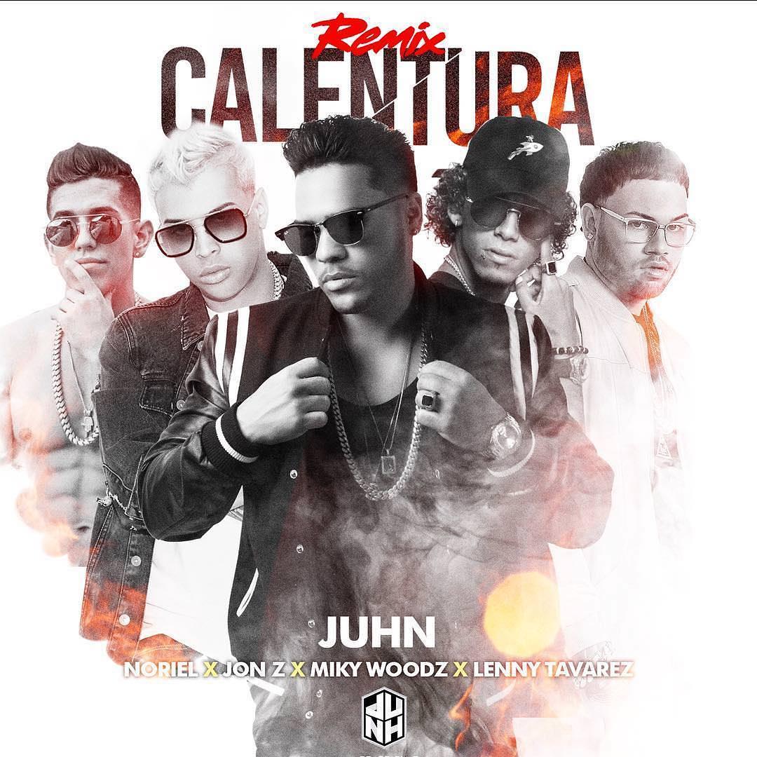 calentu - Juhn Ft. Noriel, Jon Z, Lenny Tavarez & Miky Woodz – Calentura (Official Remix)