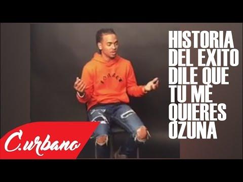 """0 1178 - Ozuna cuenta la Historia de la Canción """"Dile Que Tu Me Quieres"""""""