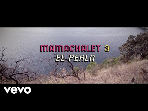 0 121 - El Perla – Mamachalet 3 (Video Official)
