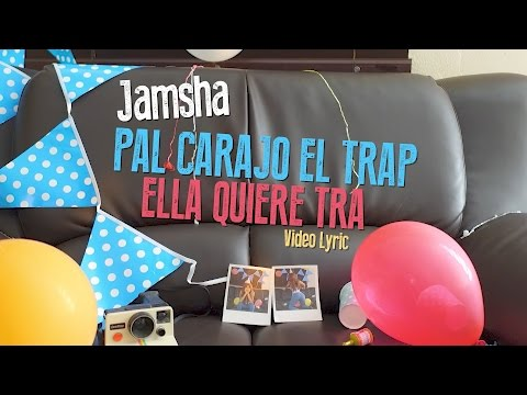 0 1314 - Jamsha – Pal Carajo El Trap, Ella Quiere Tra (Video Lyric)