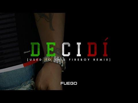 0 1518 - Fuego - Decidi (Used To This Fireboy Remix) (Video Lirics)