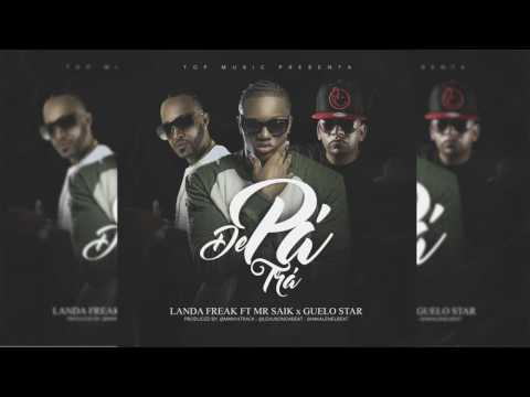0 2140 - Landa Freak Ft. Mr. Saik, Guelo Star - De Pa' Tra (Estreno 22 de Julio)