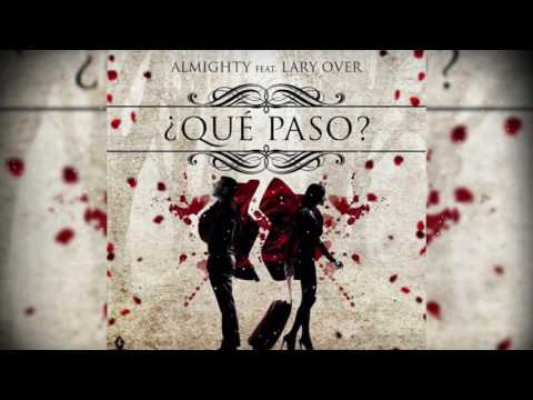 0 2152 - Almighty Ft Lary Over – Que Paso (Official Audio)