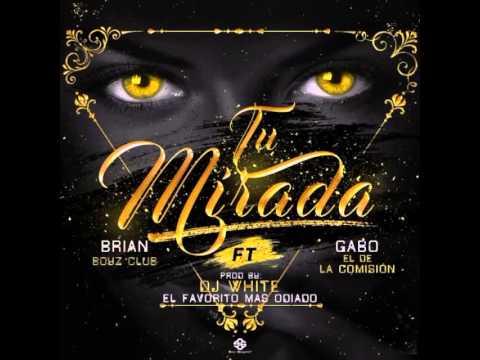 0 2410 - Brian Boyz Club Ft. Gabo El De La Comisión - Tu Mirada (Preview)