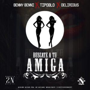 19hfmcq - Benny Benni Ft. Tipo BLO Y Delirious - Buscate A Tu Amiga
