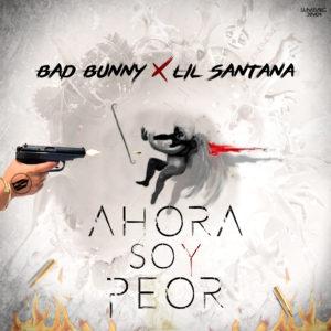 1uaCrya - Bad Bunny Ft. Lil Santana - Ahora Soy Peor