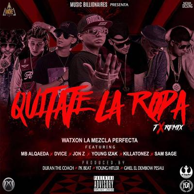 4qd8A6Z - Watxon La Mezcla Perfecta Ft MB Alqaeda, Dvice, Jon Z, Young Izak, Killatonez Y Sam Sage - Quitate La Ropa (Official Remix)