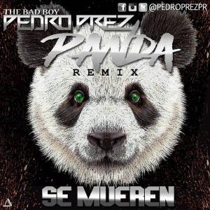 5749e8e937913 - Pedro Prez – Se Mueren (Panda Remix)