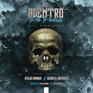574b46de421ea - Atilas Roman Ft. Genio 'El Mutante' – De Adentro Pa' Fuera