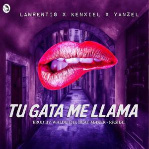574b46de62300 - Lawrentis Ft. Kenxiel Y Yanzel - Tu Gata Me Llama