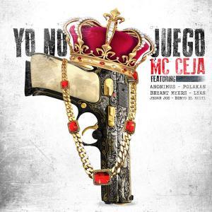 576dc11ca797b - MC Ceja Ft. Bryant Myers, Anonimus, Polakan, Lyan, Benyo 'El Multi' Y Jhoan Joe – Yo No Juego