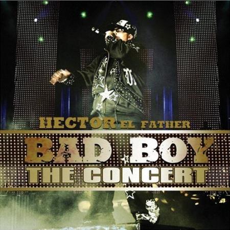 6koUMRd - Hector 'El Father' - Bad Boy (The Concert) (2007)