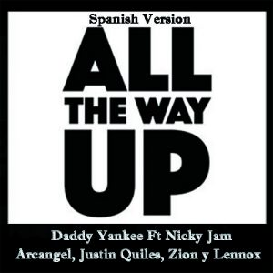 7klg2si - Daddy Yankee Ft Nicky Jam, Arcangel, Justin Quiles, Zion Y Lennox - All The Way Up (Spanish Version)