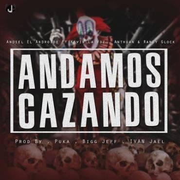 8TmciTq - Andiel El Androide Ft Randy Glock, Kevin La Voz & Anthuan - Andamos Cazando