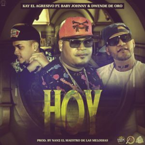 HPyGcc1 - Kay El Agresivo Ft Baby Johnny y Dwende De Oro - Hoy