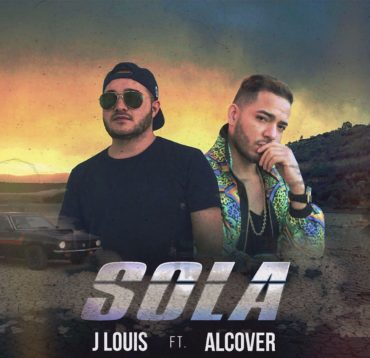 J Louis presenta Sola junto a Alcover 370x358 - J Balvin – Sola (Official Video)