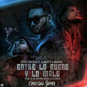 LWmaeeM - Sebastian LVDA Ft Almighty & Amarion - Entre Lo Bueno Y Lo Malo (Official Remix)