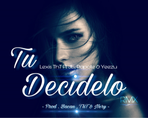 OJrIkQr - Lexis THT Ft JL. Papote & Yeezu - Tu Decidelo (Official Remix)